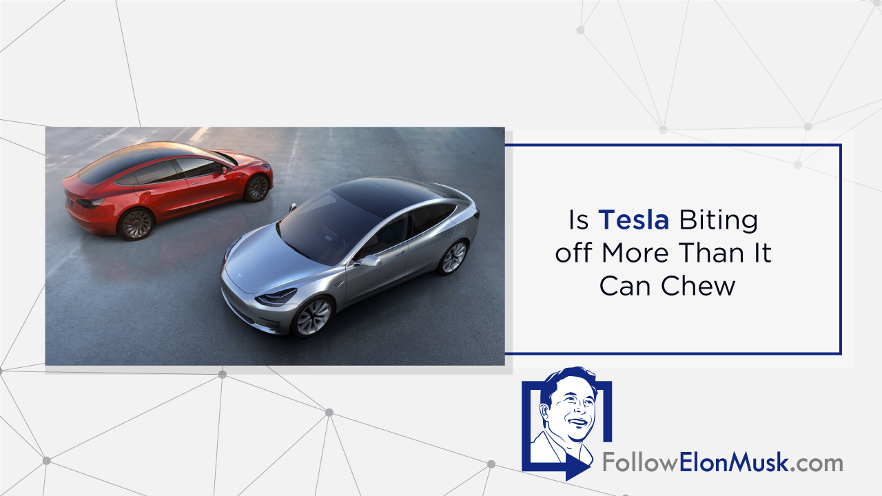 Is Tesla Biting off More Than It Can Chew?