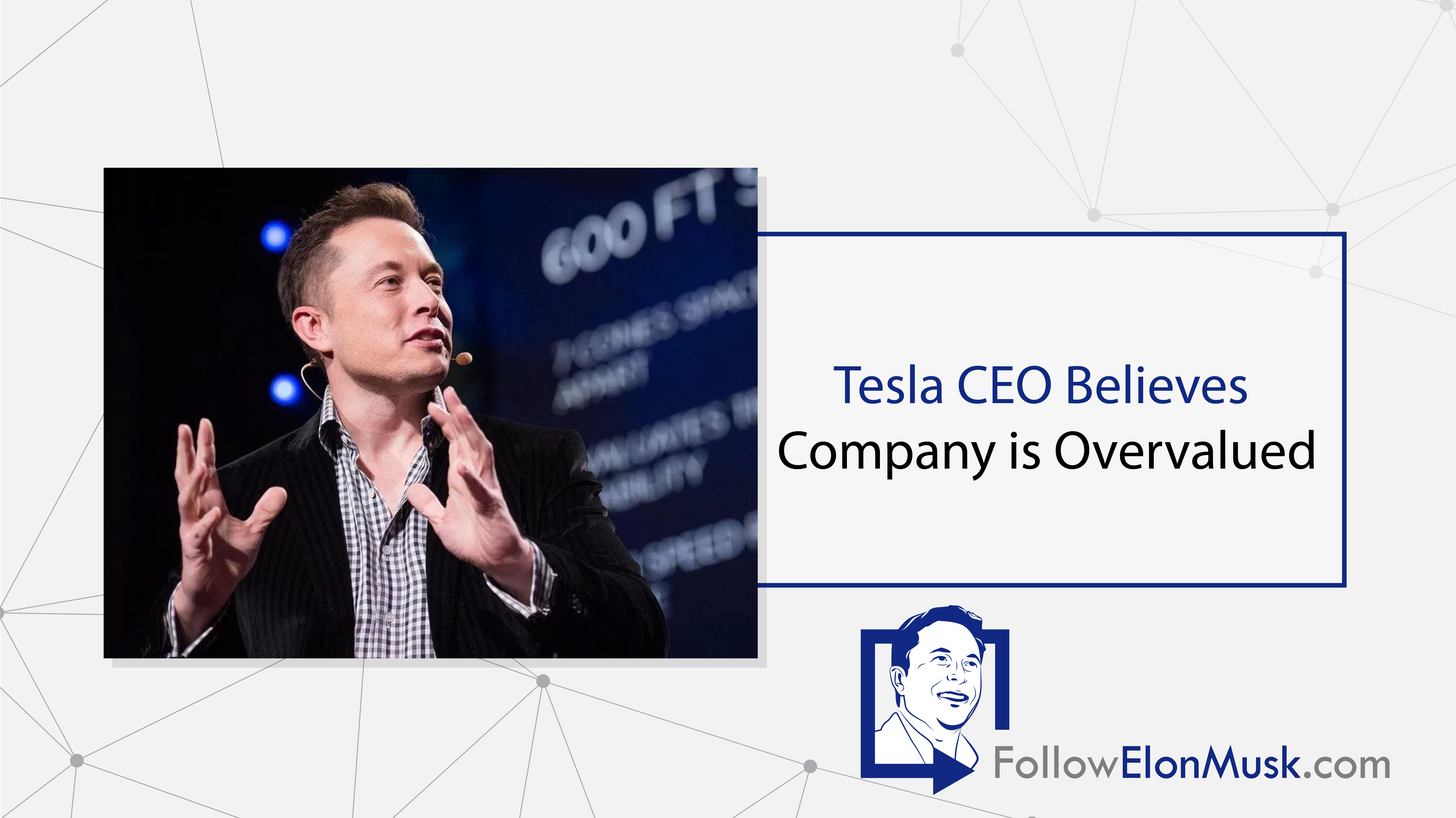 Tesla CEO Believes Company is Overvalued